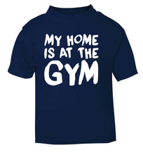 My home is at the gym navy Baby Toddler Tshirt 2 Years