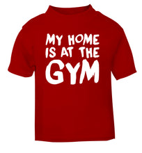 My home is at the gym red Baby Toddler Tshirt 2 Years