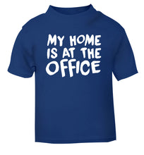 My home is at the office blue Baby Toddler Tshirt 2 Years