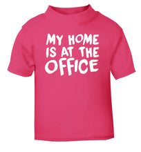My home is at the office pink Baby Toddler Tshirt 2 Years