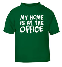 My home is at the office green Baby Toddler Tshirt 2 Years