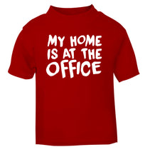 My home is at the office red Baby Toddler Tshirt 2 Years