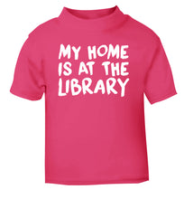My home is at the library pink Baby Toddler Tshirt 2 Years