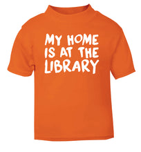 My home is at the library orange Baby Toddler Tshirt 2 Years