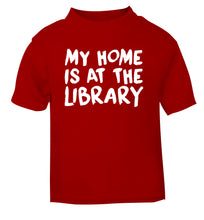 My home is at the library red Baby Toddler Tshirt 2 Years