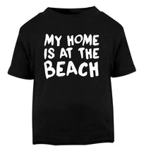My home is at the beach Black Baby Toddler Tshirt 2 years