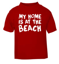 My home is at the beach red Baby Toddler Tshirt 2 Years