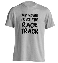 My home is at the race track adults unisex grey Tshirt 2XL