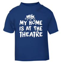 My home is at the theatre blue Baby Toddler Tshirt 2 Years