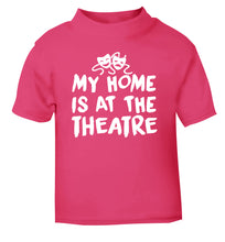 My home is at the theatre pink Baby Toddler Tshirt 2 Years