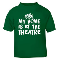 My home is at the theatre green Baby Toddler Tshirt 2 Years