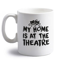 My home is at the theatre right handed white ceramic mug