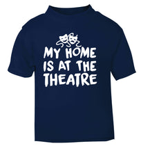 My home is at the theatre navy Baby Toddler Tshirt 2 Years