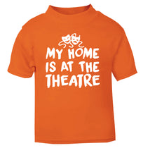 My home is at the theatre orange Baby Toddler Tshirt 2 Years