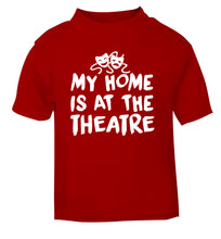 My home is at the theatre red Baby Toddler Tshirt 2 Years