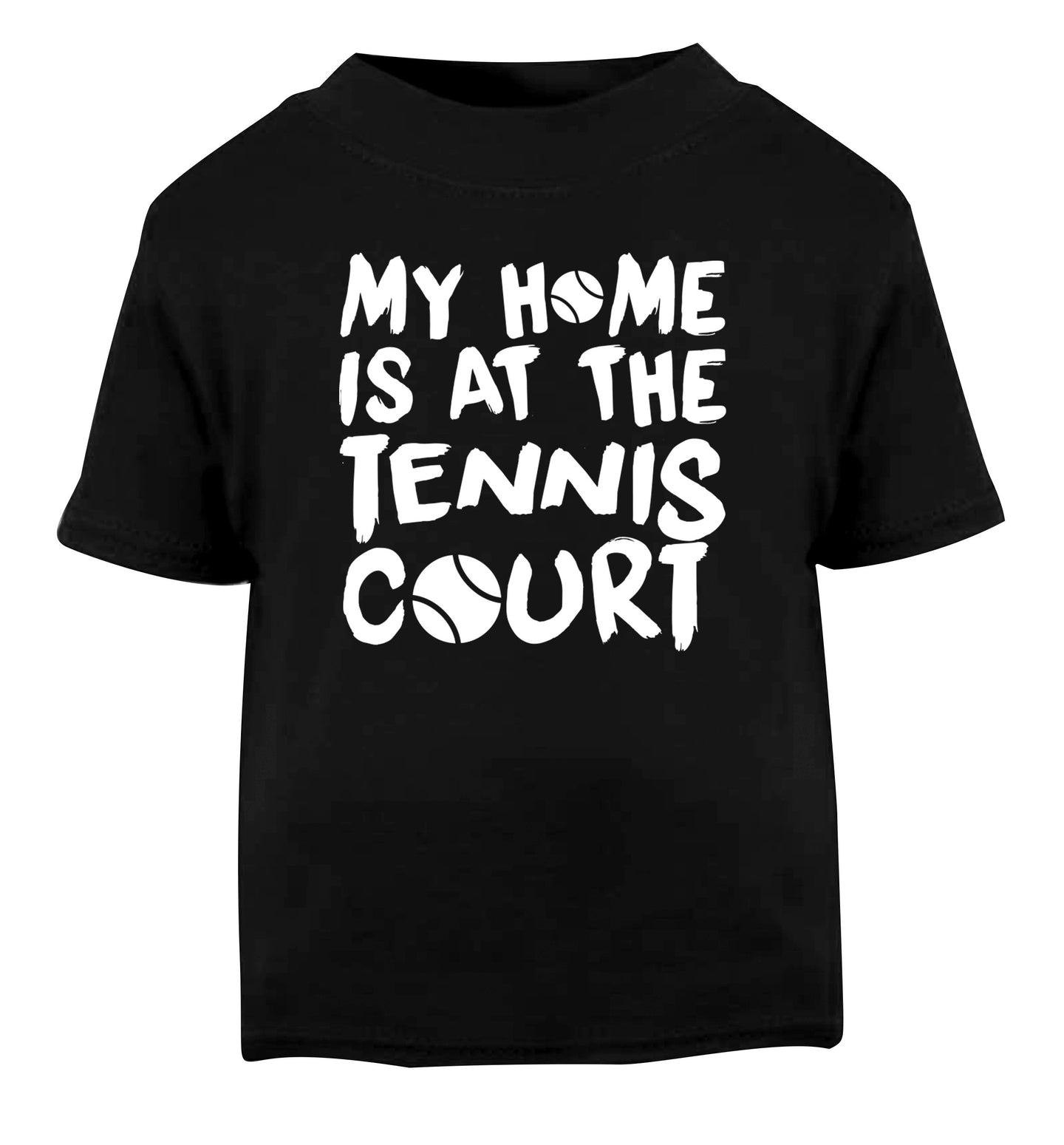 My home is at the tennis court Black Baby Toddler Tshirt 2 years