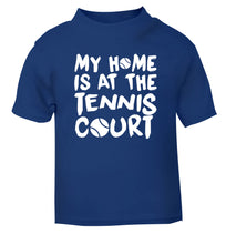 My home is at the tennis court blue Baby Toddler Tshirt 2 Years