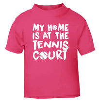 My home is at the tennis court pink Baby Toddler Tshirt 2 Years