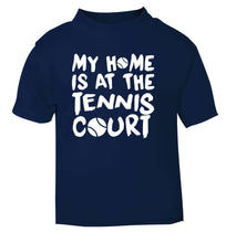 My home is at the tennis court navy Baby Toddler Tshirt 2 Years