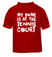 My home is at the tennis court red Baby Toddler Tshirt 2 Years