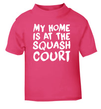 My home is at the squash court pink Baby Toddler Tshirt 2 Years