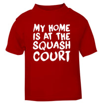 My home is at the squash court red Baby Toddler Tshirt 2 Years