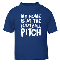 My home is at the football pitch blue Baby Toddler Tshirt 2 Years