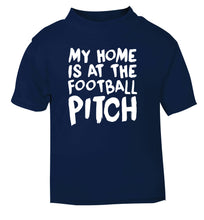 My home is at the football pitch navy Baby Toddler Tshirt 2 Years