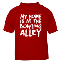 My home is at the bowling alley red Baby Toddler Tshirt 2 Years