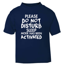 Please do not disturb sleeping mode has been activated navy Baby Toddler Tshirt 2 Years