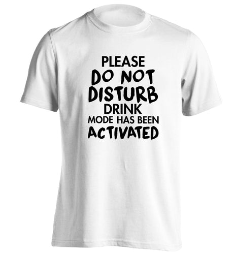 Please do not disturb drink mode has been activated adults unisex white Tshirt 2XL