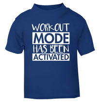 Workout mode has been activated blue Baby Toddler Tshirt 2 Years