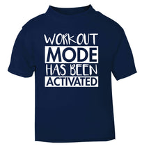 Workout mode has been activated navy Baby Toddler Tshirt 2 Years