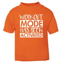Workout mode has been activated orange Baby Toddler Tshirt 2 Years
