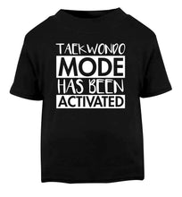 Taekwondo mode activated Black Baby Toddler Tshirt 2 years