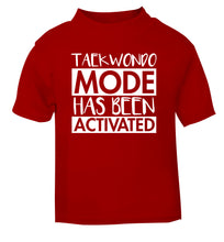Taekwondo mode activated red Baby Toddler Tshirt 2 Years