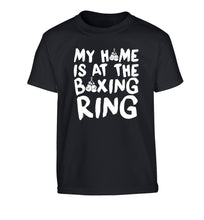 My home is at the boxing ring Children's black Tshirt 12-14 Years