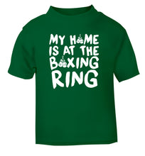 My home is at the boxing ring green Baby Toddler Tshirt 2 Years