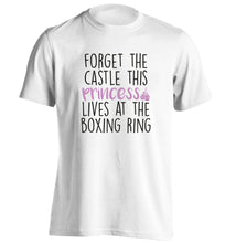 Forget the castle this princess lives at the boxing ring adults unisex white Tshirt 2XL