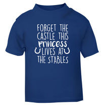 Forget the castle this princess lives at the stables blue Baby Toddler Tshirt 2 Years