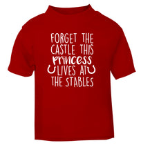 Forget the castle this princess lives at the stables red Baby Toddler Tshirt 2 Years