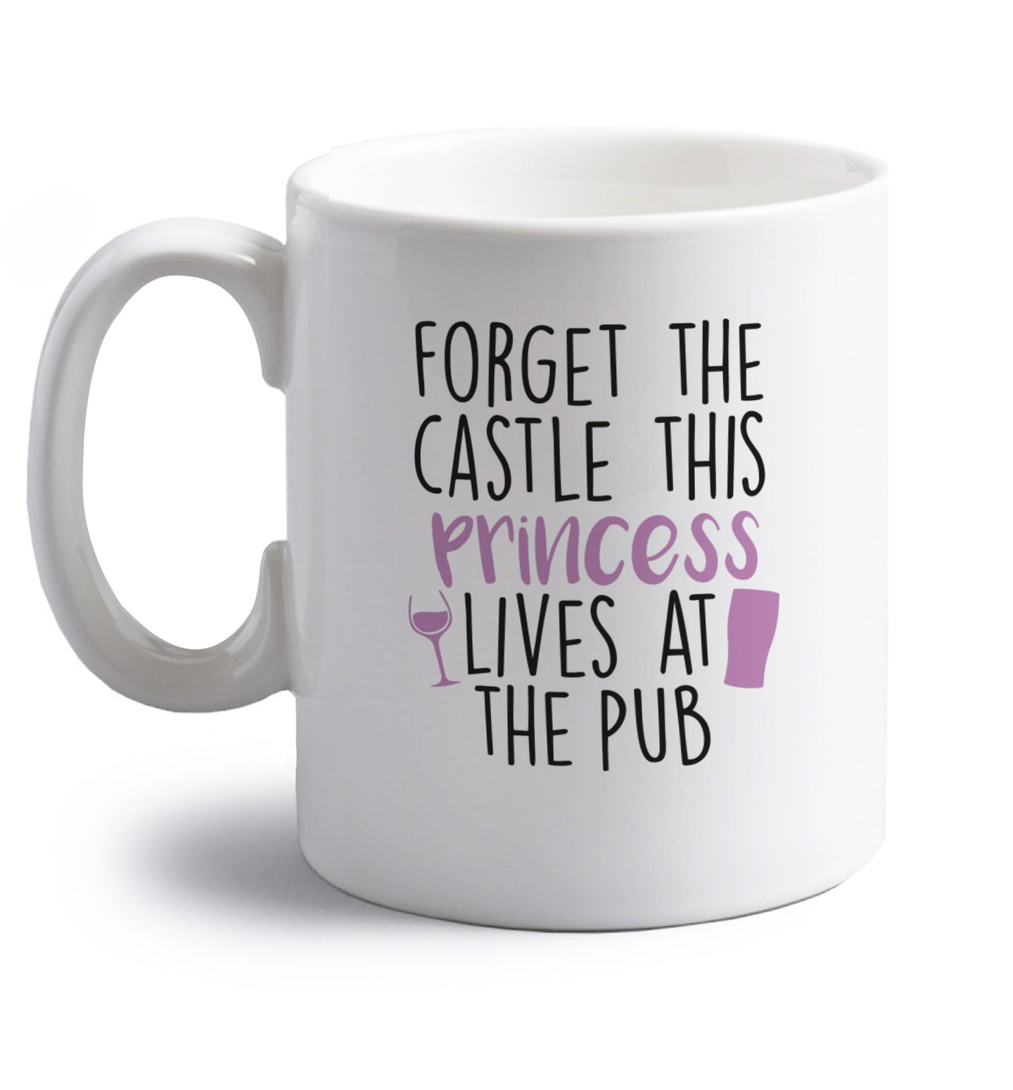 Forget the castle this princess lives at the pub right handed white ceramic mug