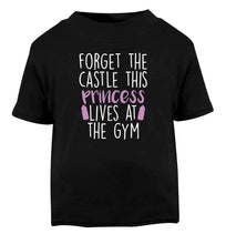 Forget the castle this princess lives at the gym Black Baby Toddler Tshirt 2 years