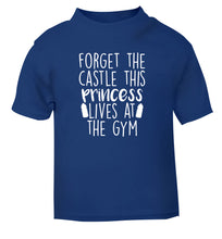 Forget the castle this princess lives at the gym blue Baby Toddler Tshirt 2 Years