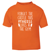 Forget the castle this princess lives at the gym orange Baby Toddler Tshirt 2 Years