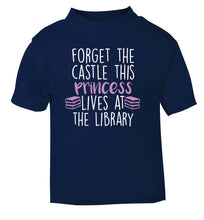Forget the castle this princess lives at the library navy Baby Toddler Tshirt 2 Years