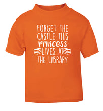 Forget the castle this princess lives at the library orange Baby Toddler Tshirt 2 Years