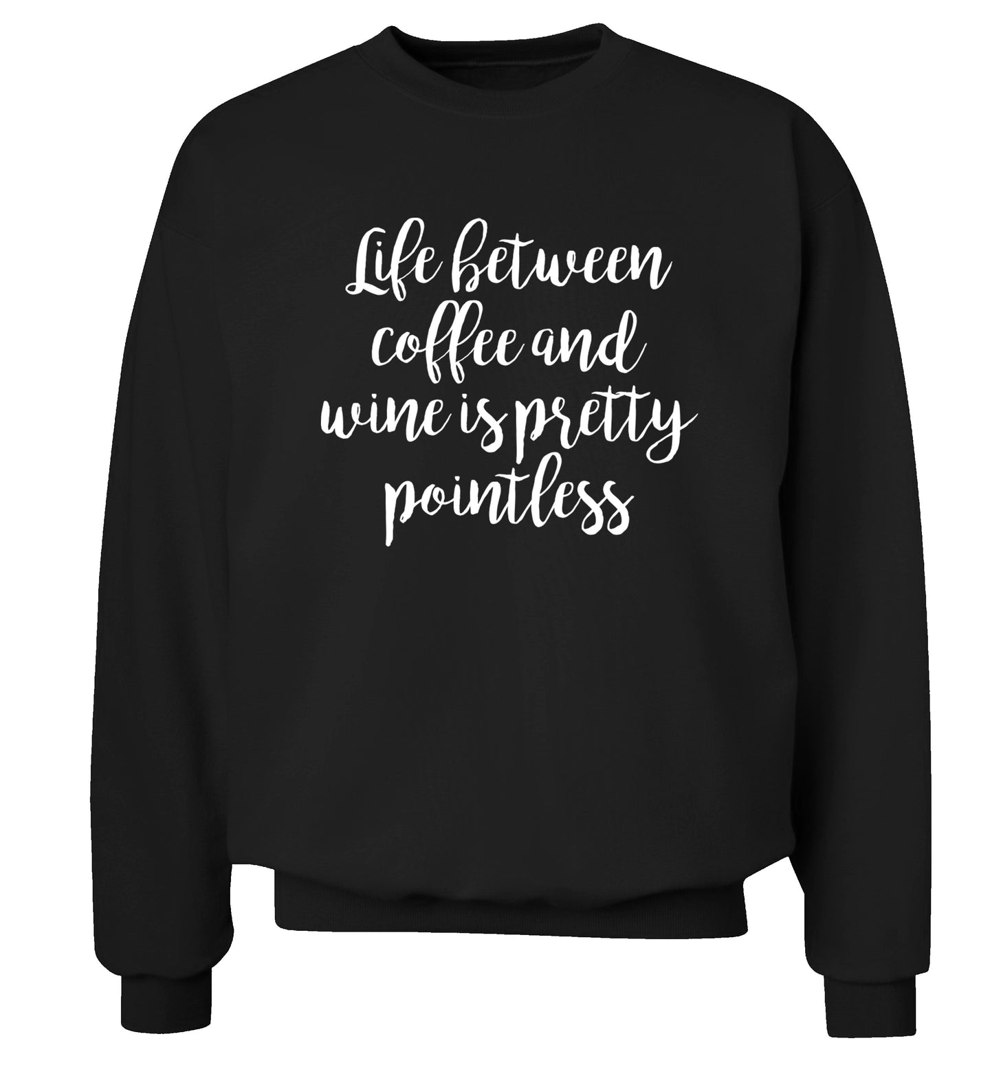 Life between coffee and wine is pretty pointless Adult's unisex black Sweater 2XL