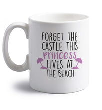 Forget the castle this princess lives at the beach right handed white ceramic mug