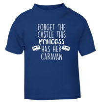Forget the castle this princess lives at the caravan blue Baby Toddler Tshirt 2 Years